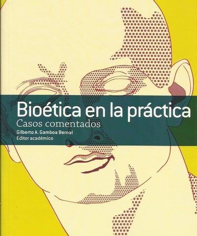Bioética en la práctica. Casos comentados