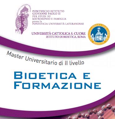 """Master di II livello Universitario in """"Bioetica e Formazione"""" (2015-2016). Istituto di Bioetica dell'Università Cattolica S. Cuore, Roma"""