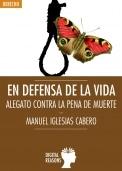 En defensa de la vida. Alegato contra la pena de muerte. Manuel Iglesias Cavero