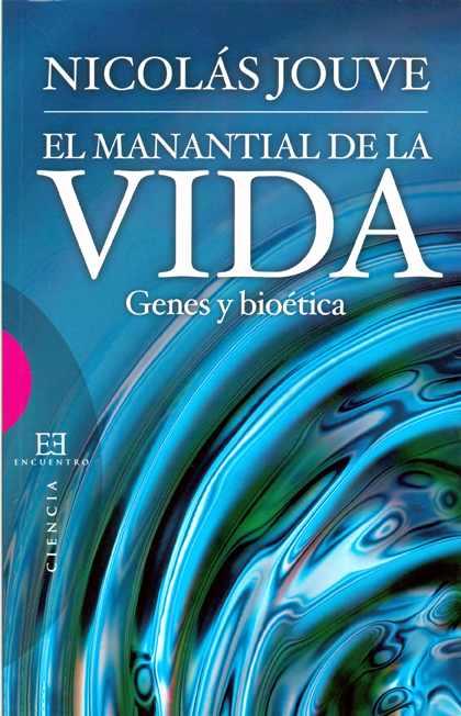 Nicolás Jouve, El Manantial de la vida. Genes y bioética Bioética Web