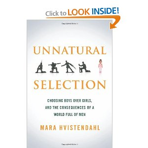 Unnatural Selection: Choosing Boys Over Girls and the Consequences of a World Full of Men Bioética Web