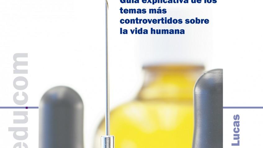 Ramón Lucas. Explícame la bioética.Guía explicativa de los temas más controvertidos sobre la vida humana
