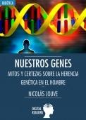 Nuestros genes. Mitos y certezas sobre la herencia genética en el hombre Bioética Web