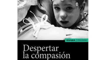 Despertar la compasión. El cuidado ético de los enfermos graves (Emilio García-Sánchez)