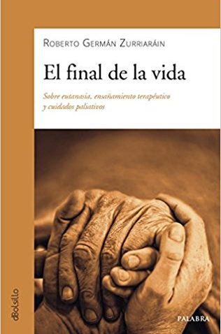El final de la vida. Sobre eutanasia, ensañamiento terapéutico y cuidados paliativos
