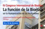 IV Congreso Internacional de Bioética: la función de la Bioética en la humanización de las profesiones