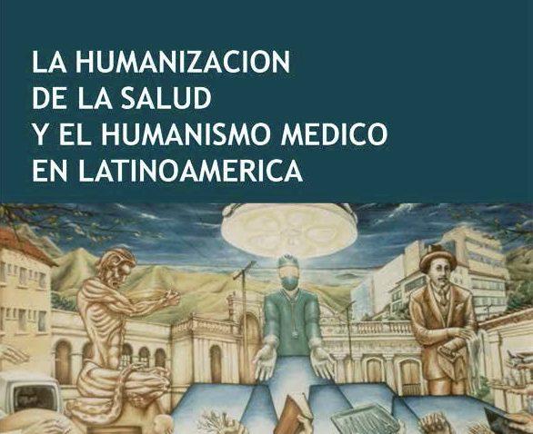 La humanización  de la salud y el humanismo médico en Latinoamérica (libro)